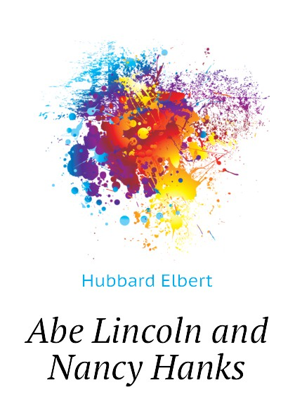 Hubbard Elbert Abe Lincoln and Nancy Hanks abe lincoln crosses a creek