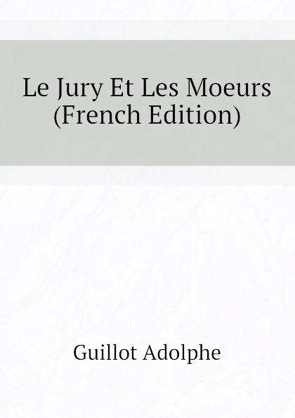 Guillot Adolphe Le Jury Et Les Moeurs (French Edition) adolphe adam le toreador