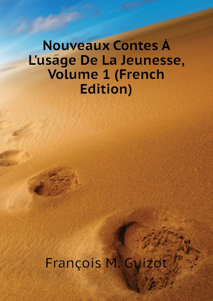 M. Guizot Nouveaux Contes A Lusage De La Jeunesse, Volume 1 (French Edition) mademoiselle fifi nouveaux contes