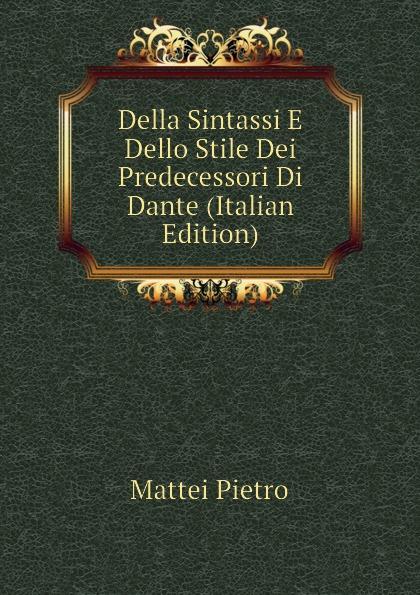 Mattei Pietro Della Sintassi E Dello Stile Dei Predecessori Di Dante (Italian Edition) pietro stancovich dello anfiteatro di pola