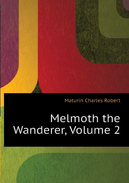 Maturin Charles Robert Melmoth the Wanderer, Volume 2