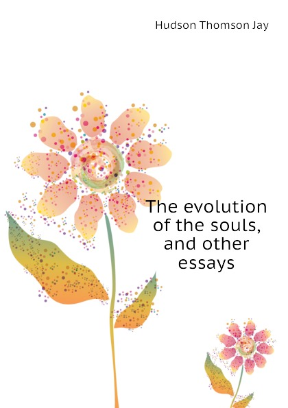 The evolution of the souls, and other essays