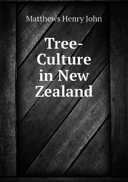 Matthews Henry John Tree-Culture in New Zealand