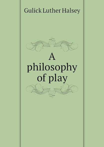 цена на Gulick Luther Halsey A philosophy of play