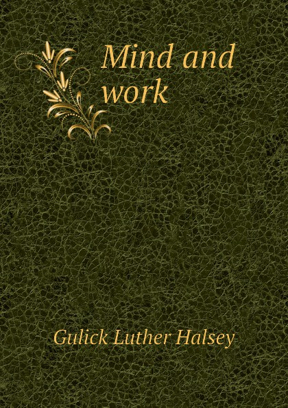 цена на Gulick Luther Halsey Mind and work