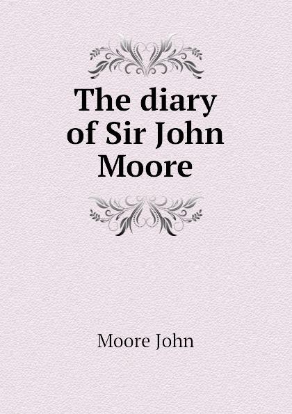 Moore John The diary of Sir John Moore john moore t chemistry ii for dummies