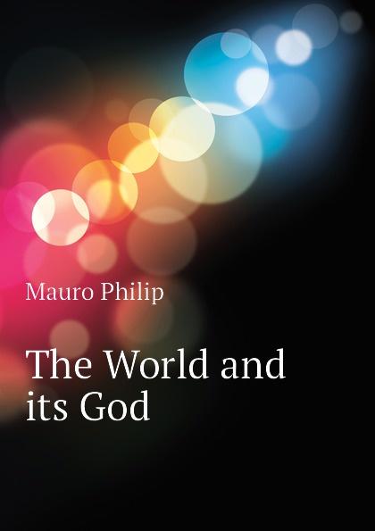 Mauro Philip The World and its God