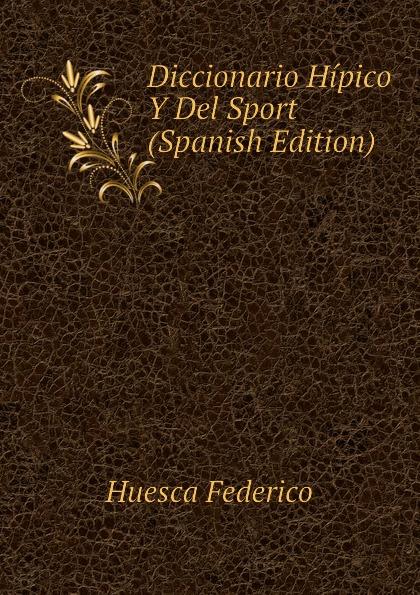 Huesca Federico Diccionario Hipico Y Del Sport (Spanish Edition) toros huesca viernes