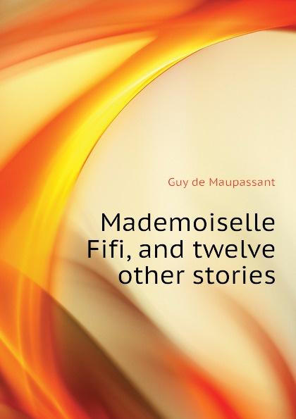 Ги де Мопассан Mademoiselle Fifi, and twelve other stories mademoiselle fifi nouveaux contes