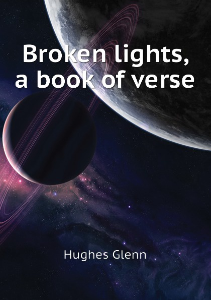 Hughes Glenn Broken lights, a book of verse