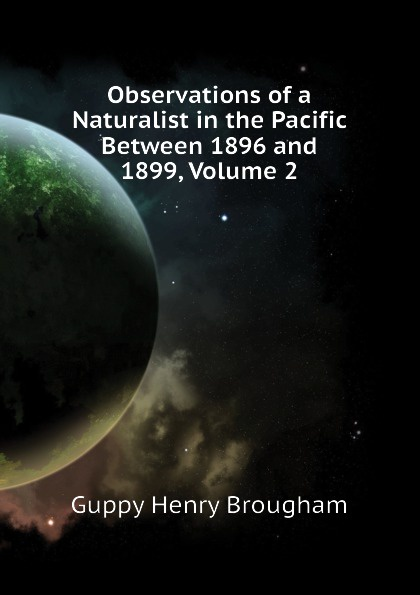 Guppy Henry Brougham Observations of a Naturalist in the Pacific Between 1896 and 1899, Volume 2