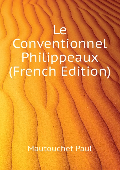 Фото - Mautouchet Paul Le Conventionnel Philippeaux (French Edition) jean paul gaultier le male
