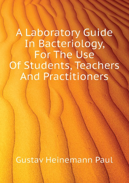 Gustav Heinemann Paul A Laboratory Guide In Bacteriology, For The Use Of Students, Teachers And Practitioners