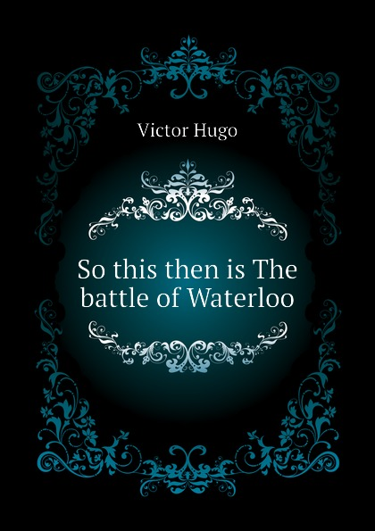 H. C. O. Huss So this then is The battle of Waterloo щеткодержатель 12 crp1600