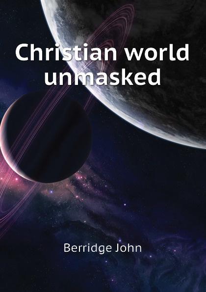 Berridge John Christian world unmasked
