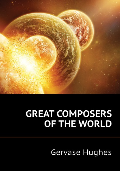 Gervase Hughes GREAT COMPOSERS OF THE WORLD