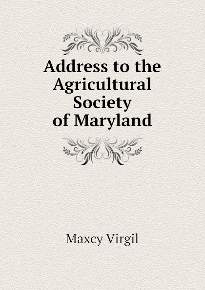 Maxcy Virgil Address to the Agricultural Society of Maryland