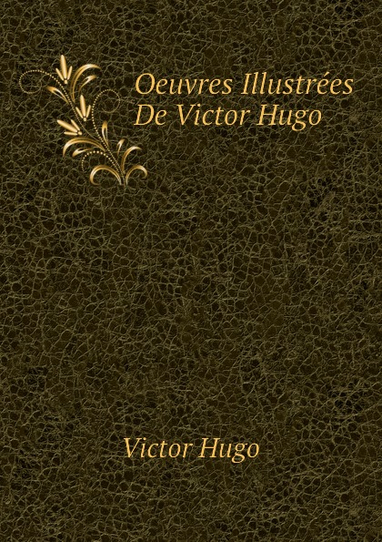 H. C. O. Huss Oeuvres Illustrees De Victor Hugo цена и фото