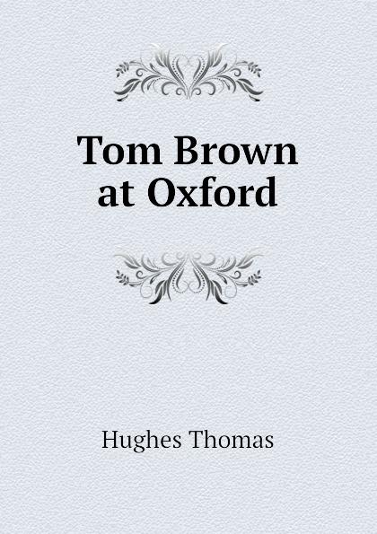 Hughes Thomas Tom Brown at Oxford tom grennan oxford
