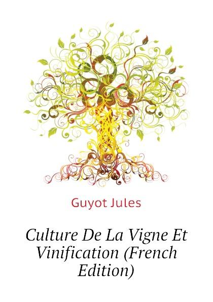 Guyot Jules Culture De La Vigne Et Vinification (French Edition) reforming french culture