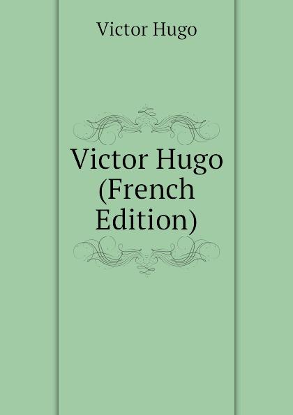 H. C. O. Huss Victor Hugo (French Edition) цена и фото