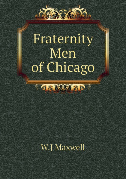 W.J Maxwell Fraternity Men of Chicago