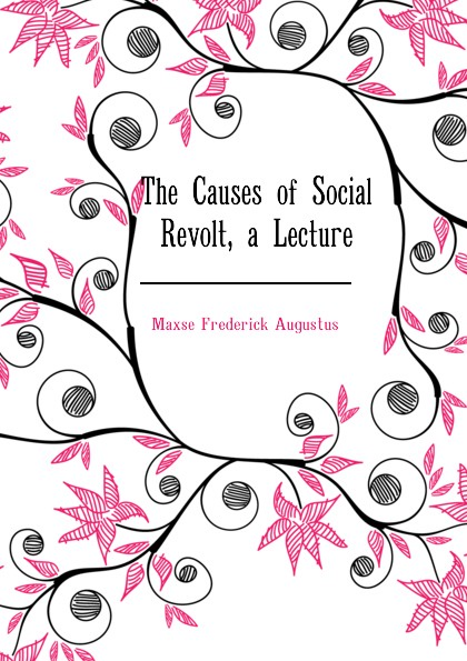 Maxse Frederick Augustus The Causes of Social Revolt, a Lecture frederick augustus ross f a frederick augustus ross slavery ordained of god