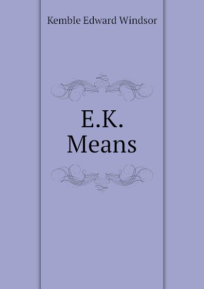 Kemble Edward Windsor E.K. Means