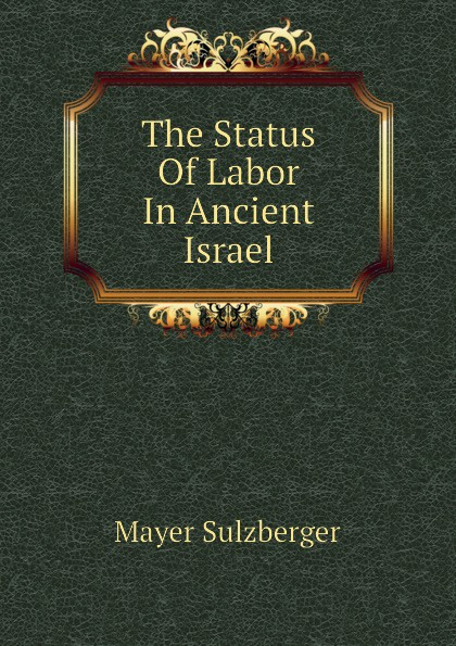 Mayer Sulzberger The Status Of Labor In Ancient Israel ethics in ancient israel
