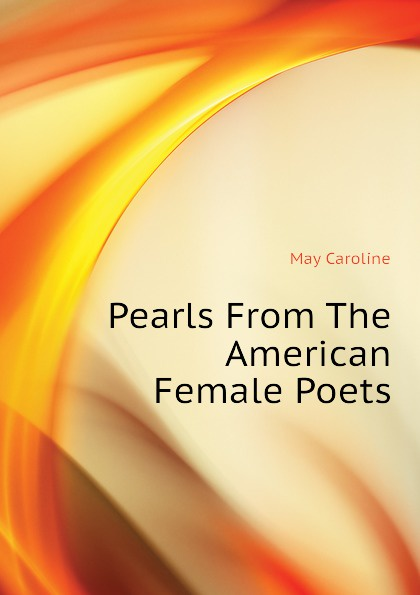 May Caroline Pearls From The American Female Poets