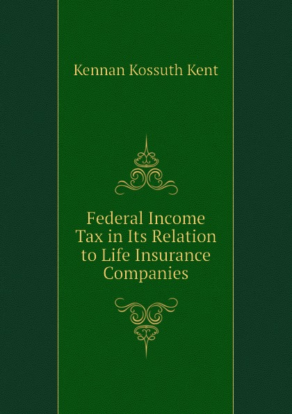 Federal Income Tax in Its Relation to Life Insurance Companies Эта книга — репринт оригинального...