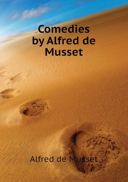 Alfred de Musset Comedies by Alfred de Musset цена и фото