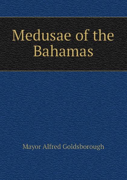 Mayor Alfred Goldsborough Medusae of the Bahamas the bahamas