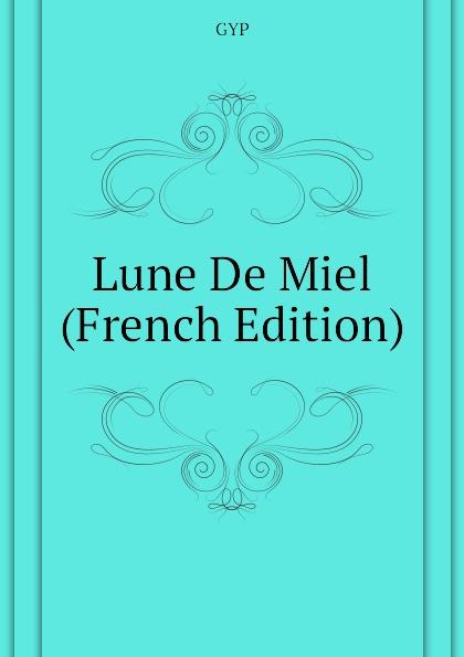 GYP Lune De Miel (French Edition) lune de miel мед каштановый 375 г