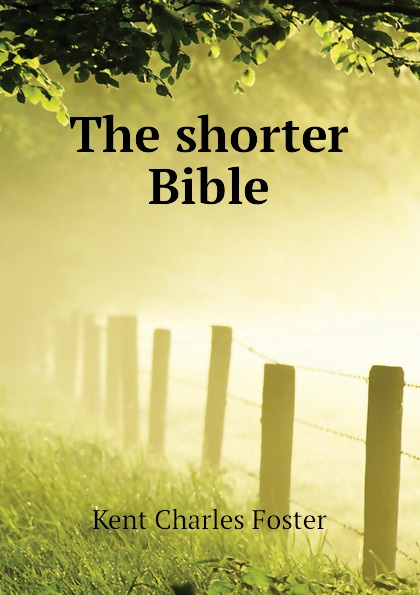 Kent Charles Foster The shorter Bible