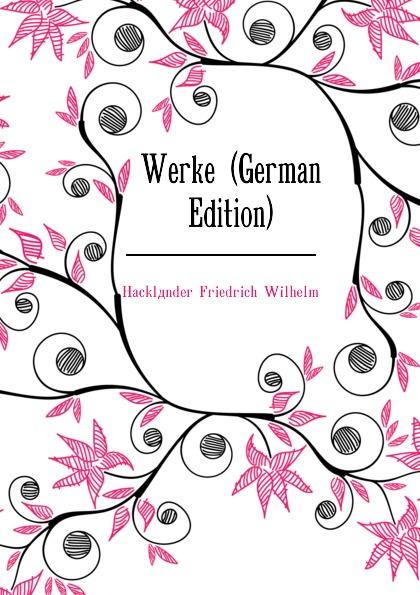 Hackländer Friedrich Wilhelm Werke (German Edition)