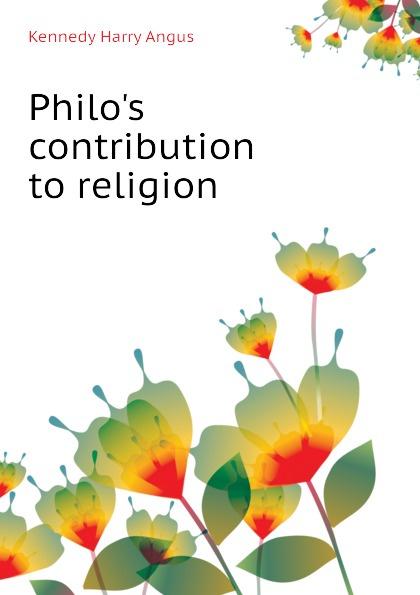 Kennedy Harry Angus Philos contribution to religion philos philos los senores de soplador classic reprint