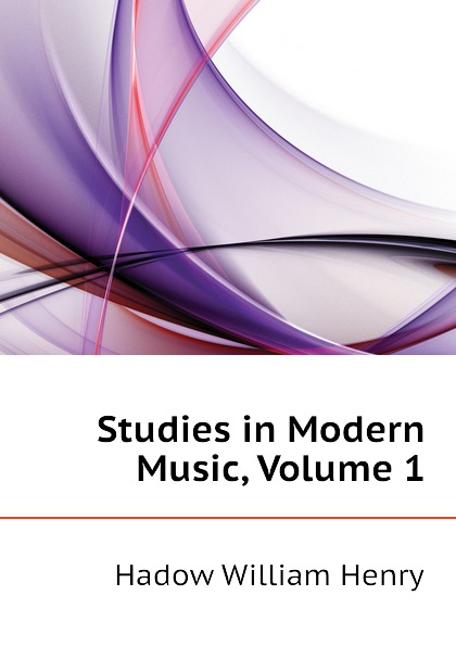 Hadow William Henry Studies in Modern Music, Volume 1