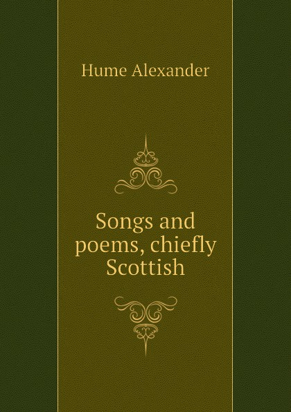 Hume Alexander Songs and poems, chiefly Scottish alexander hume english songs and ballads
