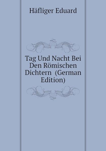 Häfliger Eduard Tag Und Nacht Bei Den Romischen Dichtern (German Edition) michael kors розовая сумка тоут mercer corner