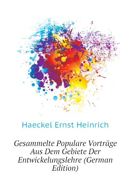 Haeckel Ernst Heinrich Gesammelte Populare Vortrage Aus Dem Gebiete Der Entwickelungslehre (German Edition) ernst haeckel gemeinverstandliche vortrage und abhandlungen aus dem gebiete der entwicklungslehre