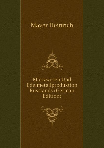 Mayer Heinrich Munzwesen Und Edelmetallproduktion Russlands (German Edition)