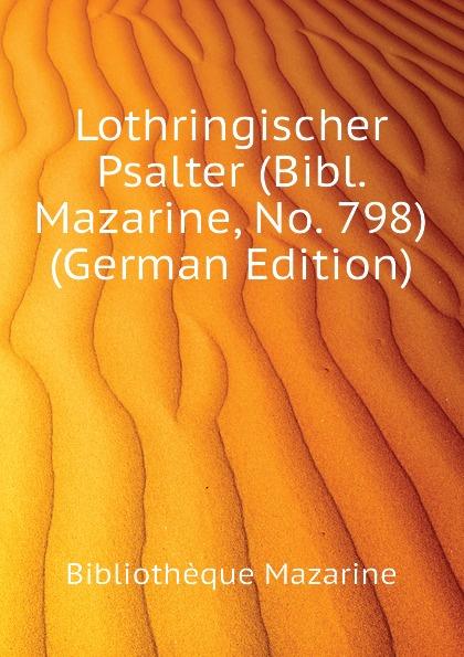 Bibliothèque Mazarine Lothringischer Psalter (Bibl. Mazarine, No. 798) (German Edition) недорго, оригинальная цена