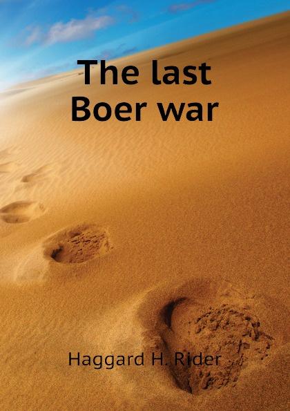 Haggard H. Rider The last Boer war