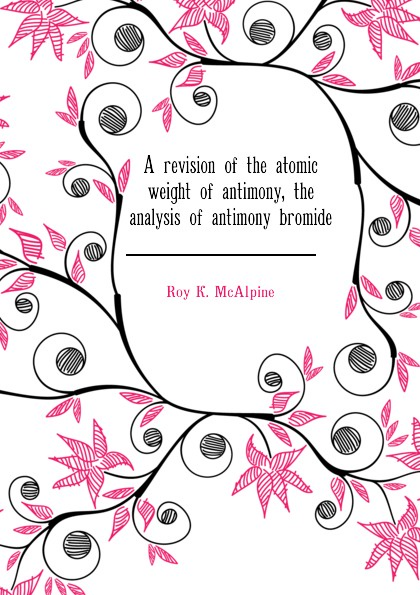 A revision of the atomic weight of antimony, the analysis of antimony bromide