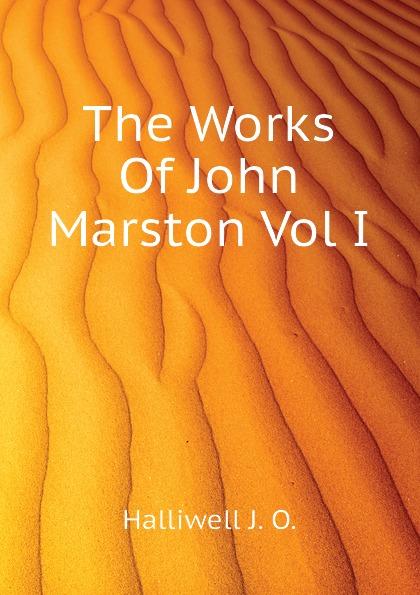 Halliwell J. O. The Works Of John Marston Vol I