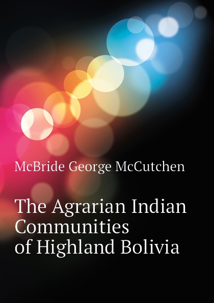 McBride George McCutchen The Agrarian Indian Communities of Highland Bolivia cillian mcbride recognition