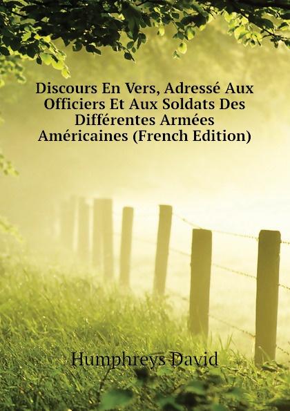 Humphreys David Discours En Vers, Adresse Aux Officiers Et Soldats Des Differentes Armees Americaines (French Edition)