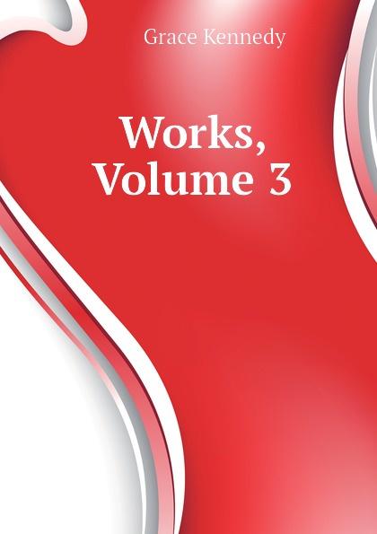 Kennedy Grace Works, Volume 3 kennedy grace the works of grace kennedy volume 1