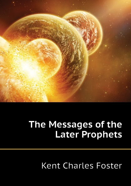 Kent Charles Foster The Messages of the Later Prophets